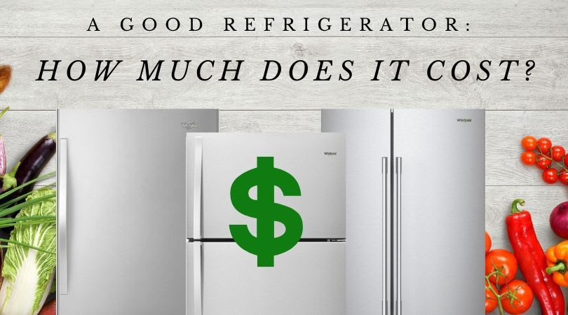 How Much Does a Good Refrigerator Cost?