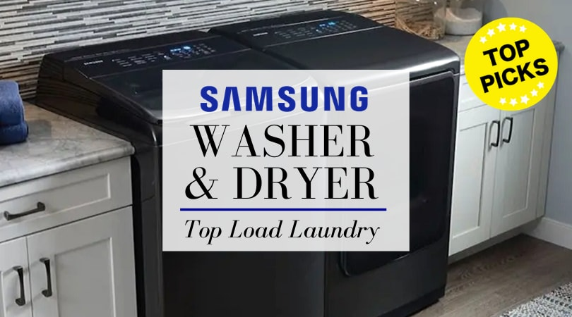 Best Samsung Top Load Washers and Dryers (2020 Review)