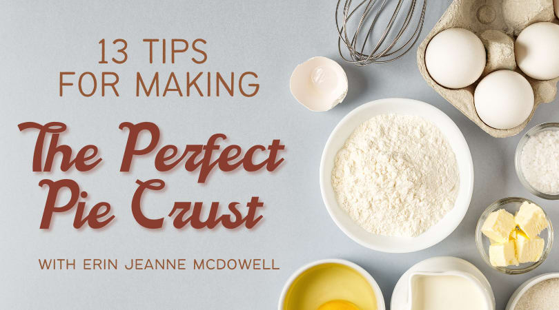 13 Tips for Making the Perfect Pie Crust from Erin Jeanne McDowell
