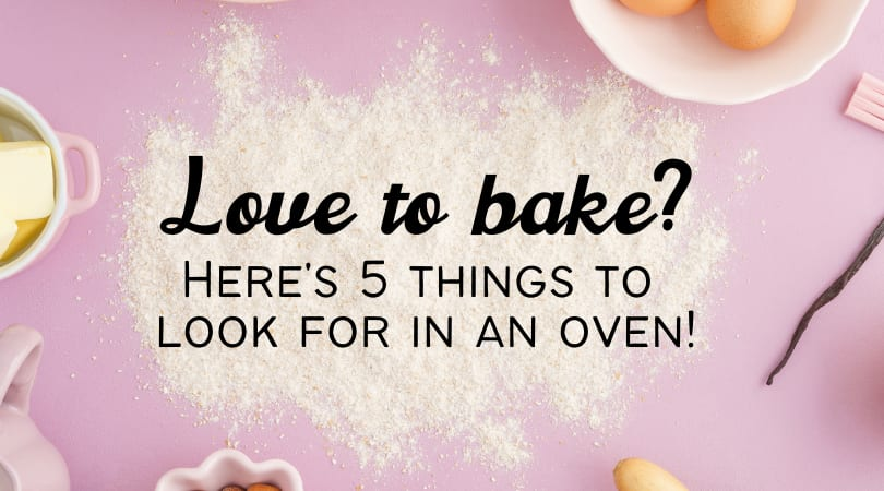 5 Things to Look for in an Oven if You Love to Bake