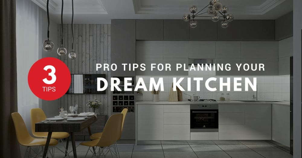 3 Tips for Designing Your Dream Kitchen