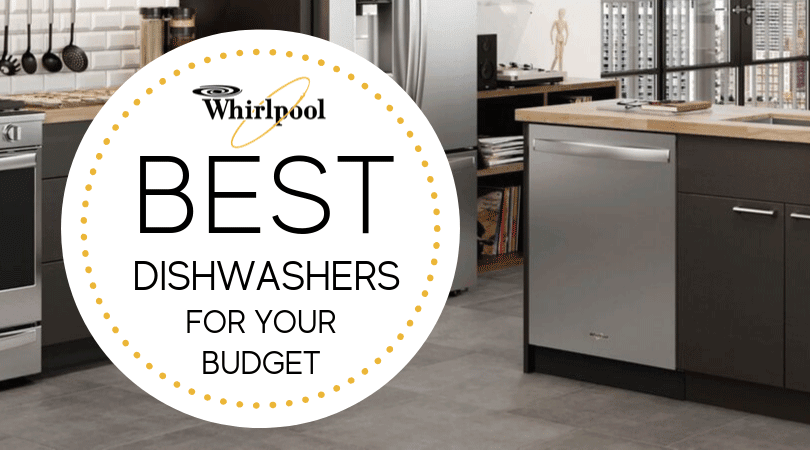 The Best Whirlpool Dishwasher: Our Reviews & Ratings