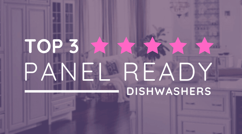 Panel Ready Dishwashers - 3 Best Models [REVIEW]