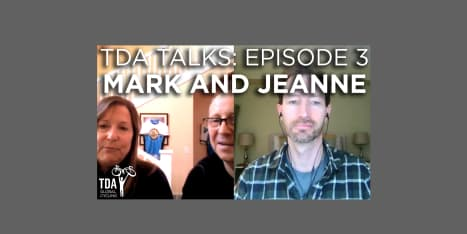Episode 3 Of TDA Talks With Mark & Jeanne Turner