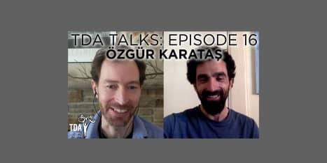 Episode 16 of TDA Talks with Özgür Karataş