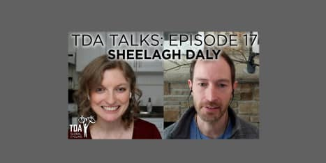 Episode 17 of TDA Talks with Sheelagh Daly