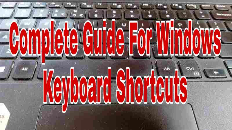 Complete Guide For Windows Keyboard Shortcuts