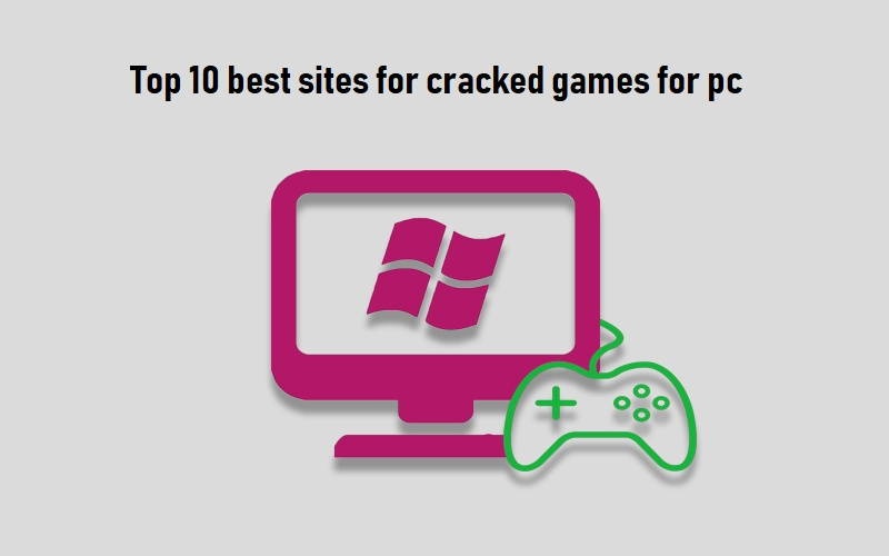 Top 10 Best Sites For Cracked Games For PC
