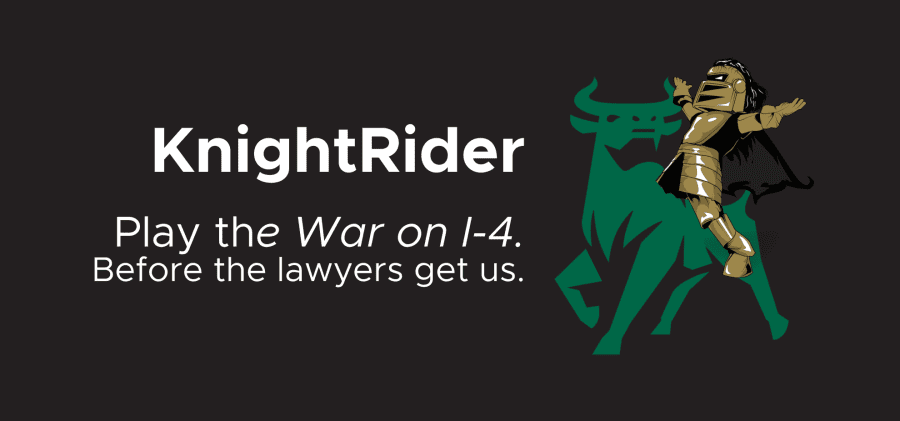 KnightRider: Play the War on I-4 . Before the lawyers get us.
