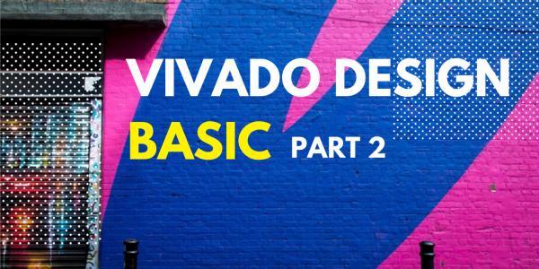 Hướng dẫn sử dụng Vivado cơ bản (P2)