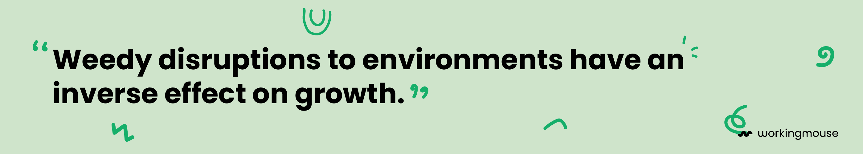 """A green horizontal quote that reads """"weedy disruptions to environments have an inverse effect on growth"""". Dark green squiggles decorate the quote."""
