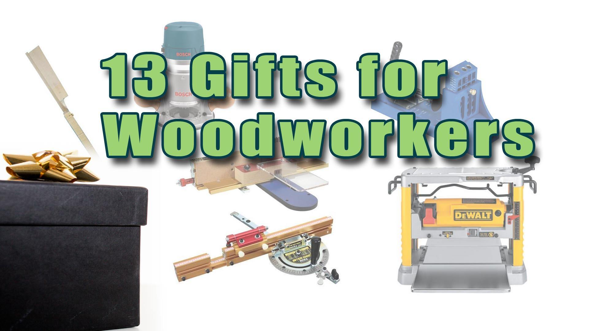 The Top 13 Gifts for Woodworkers in 2021