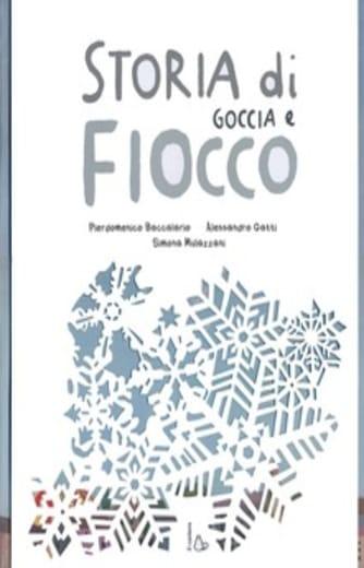 Storia di Goccia e Fiocco. Ediz. illustrata