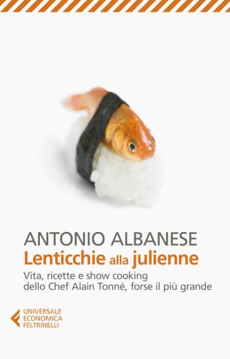 https://alfeobooks.com/Lenticchie alla julienne. Vita, ricette e show cooking dello chef Alain Tonné, forse il più grande
