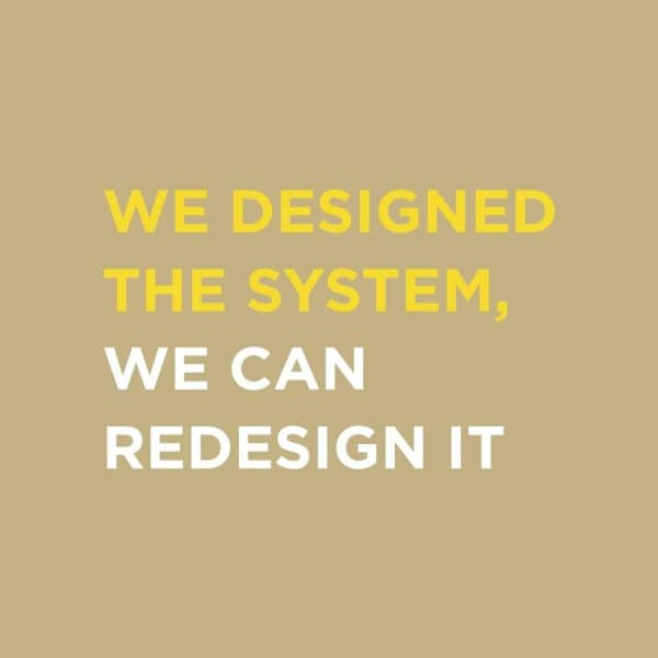 """We designed the system, we can redesign it"" quote."