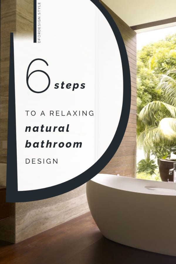 6 steps to a relaxing natural bathroom design. Pin it.