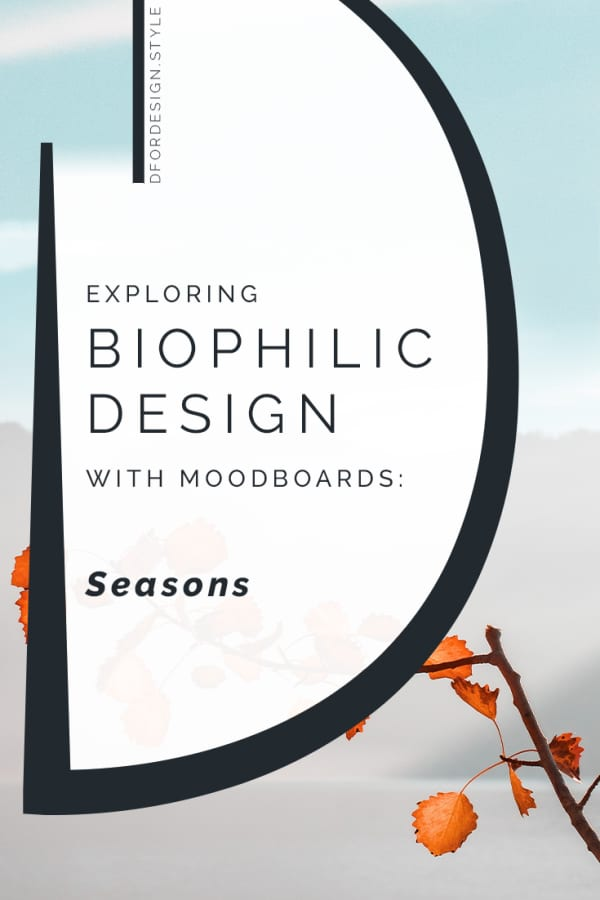 Biophilic moodboards: connecting with seasons. Pin it.