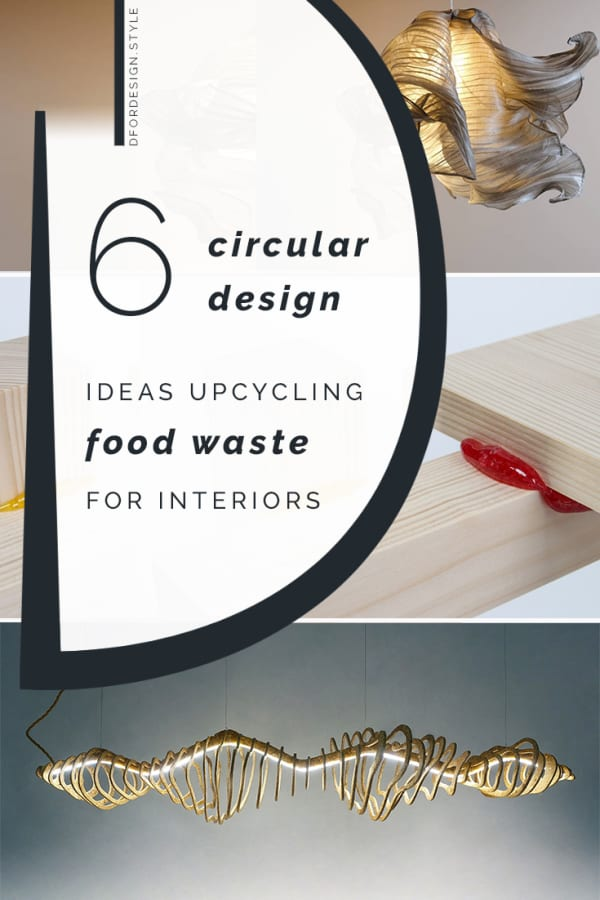 6 circular design ideas upcycling food waste for interiors. Pin it.