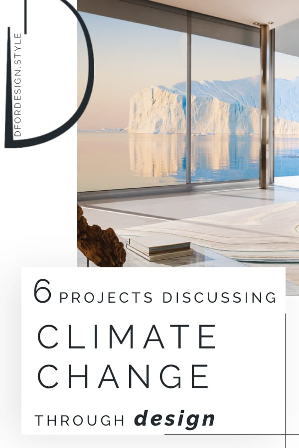 6 projects discussing climate change through design. Pin it.