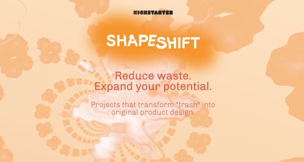"Shapeshift banner saying ""Reduce waste. Expand your potential. Projects that transform ""trash"" into original product design."""