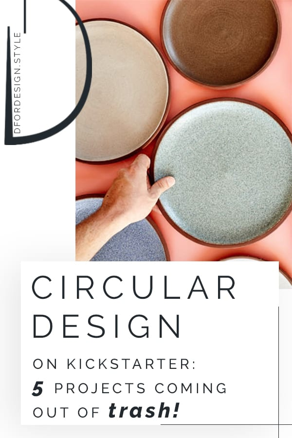 Circular design on Kickstarter: 5 projects coming out of trash. Pin it.