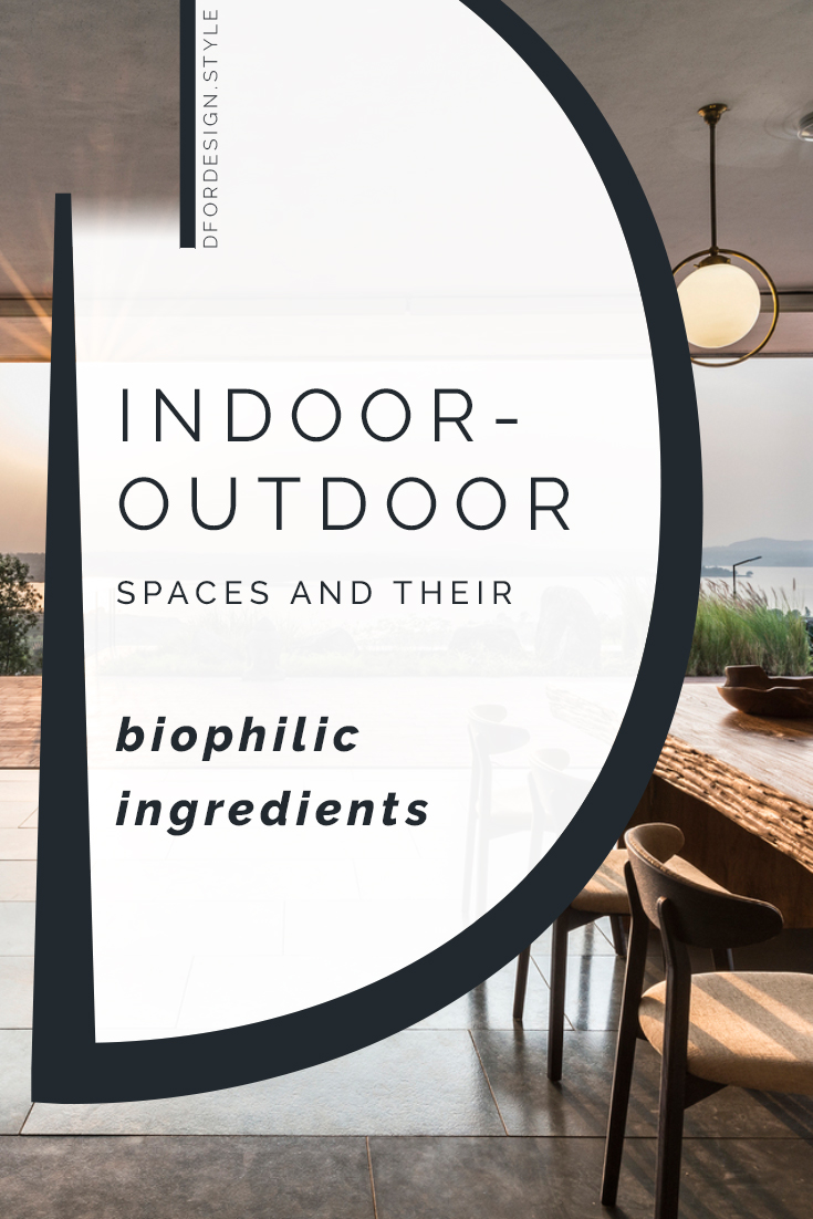 The biophilic ingredients of indoor-outdoor spaces. Pin it.
