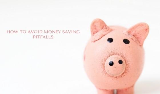 How to avoid money saving pitfalls