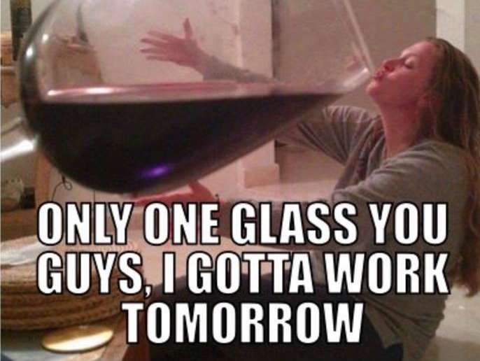 Reasons I don't have to do the dishes right now - Just one more glass of wine