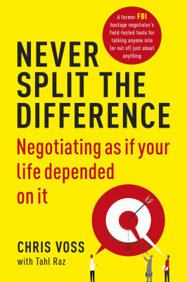 Chris Voss, Tahl Raz - Never Split the Difference: Negotiating as if Your Life Depended on It