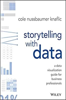 Cole Nussbaumer Knaflic - Storytelling with Data: A Data Visualization Guide for Business Professionals