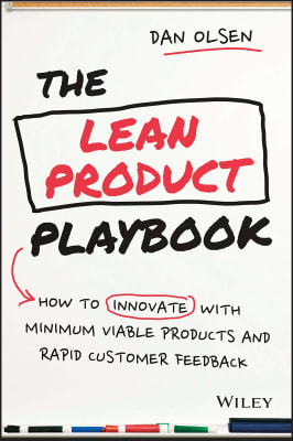 Dan Olsen - The Lean Product Playbook: How to Innovate with Minimum Viable Products and Rapid Customer Feedback
