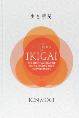 Ken Mogi - The Little Book of Ikigai: The essential Japanese way to finding your purpose in life.