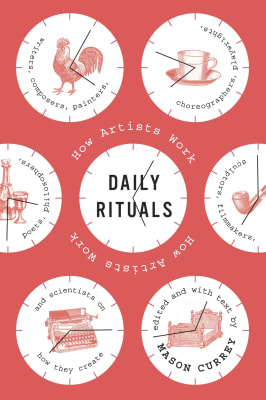 Mason Currey - Daily Rituals: How Artists Work