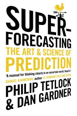 Philip Tetlock and Dan Gardner - Superforecasting: The Art and Science of Prediction