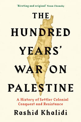 Rashid Khalidi - The Hundred Years War on Palestine: A History of Settler Colonialism and Resistance, 1917--2017