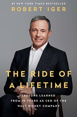 Robert Iger - The Ride of a Lifetime: Lessons Learned from 15 Years as CEO of the Walt Disney Company