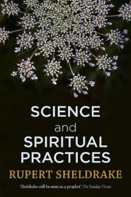 Rupert Sheldrake - Science and Spiritual Practices: Transformative Experiences and Their Effects on Our Bodies, Brains, and Health