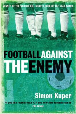Football Against the Enemy - Simon Kuper