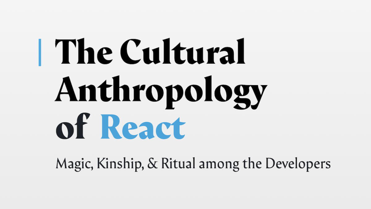 The cultural anthropology of react title slide
