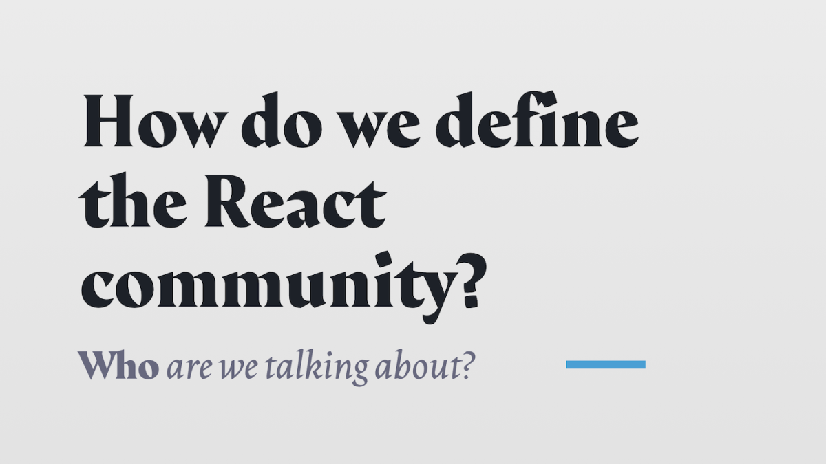 How do we define the React community?