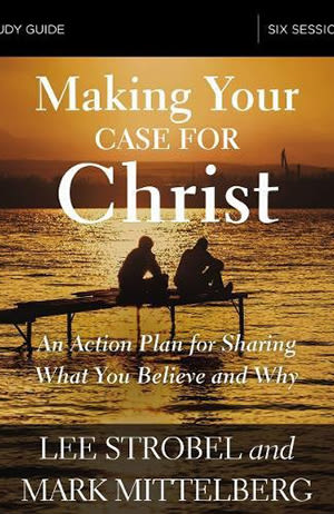 Making Your Case for Christ