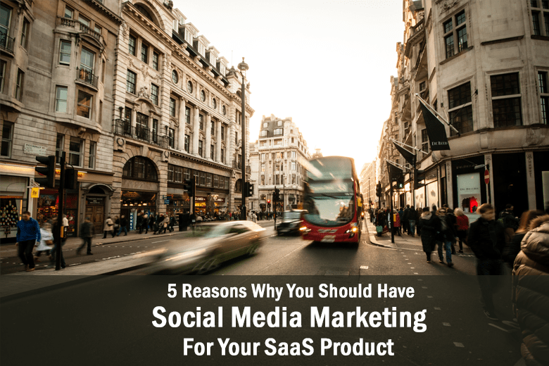 Reasons Why SaaS Companies Should Have a Social Media Marketing Strategy