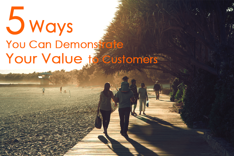 ways you can demonstrate your value to customers