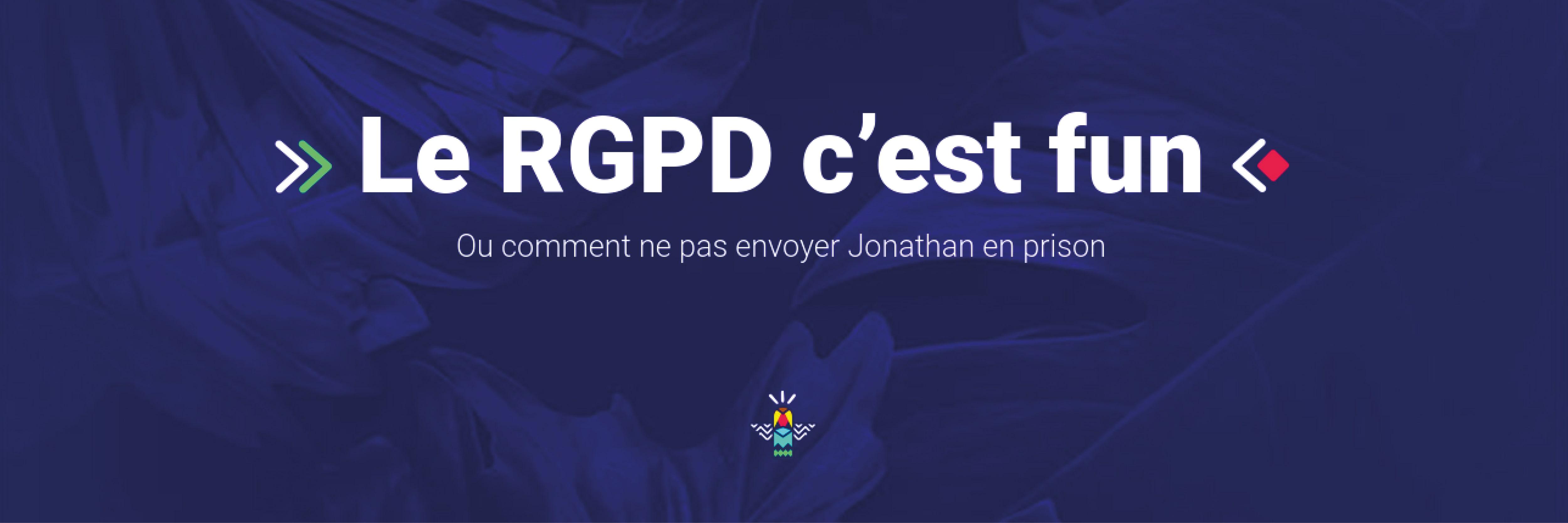Le RGPD c'est fun, ou comment ne pas envoyer Jonathan en prison 😅
