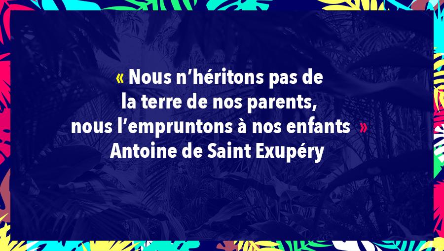 Nous n'héritons pas de la terre de nos parents, nous l'empruntons à nos enfants - Antoine de Saint Exupéry