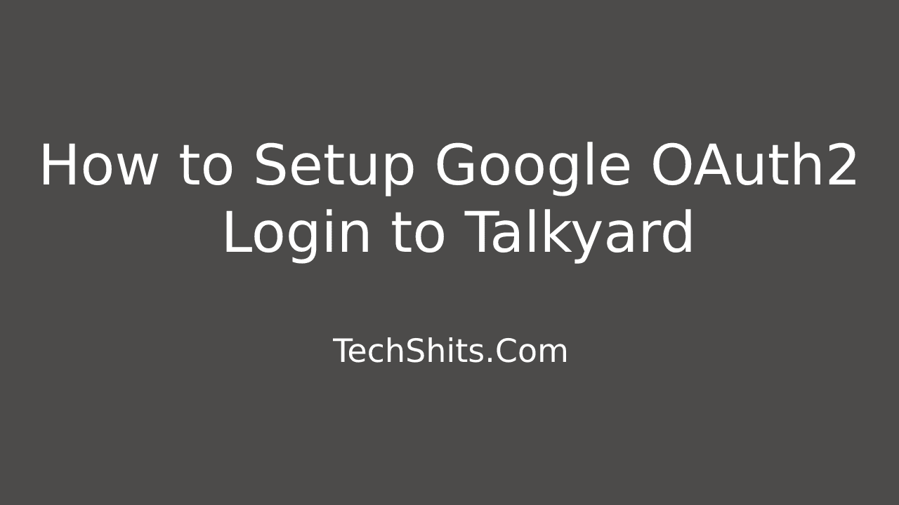 Configuring Google login for Talkyard Forum