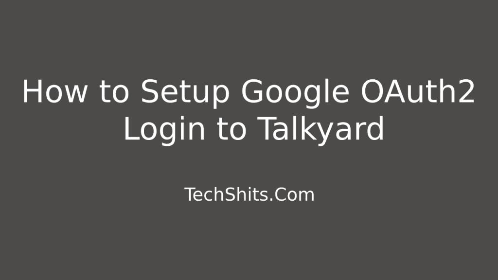 Configuring Google login for Talkyard Forum