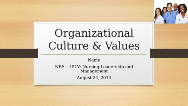 organizational values presentation benchmark assessment power point Organizational values presentation (benchmark assessment) name course instructor date how alignment between the values of an organization and the values of the nurse impact nurse engagement and patient outcomes.