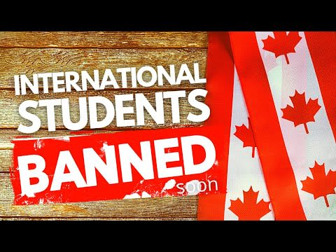 Canada to ban international students confirmed by justin trudeau