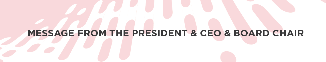 Message From The President & CEO & Board Chair